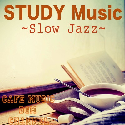 アルバム/STUDY Music 〜Slow Jazz〜/Cafe Music BGM channel