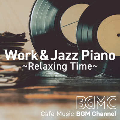 アルバム/Work&Jazz Piano 〜Relaxing Time〜/Cafe Music BGM channel