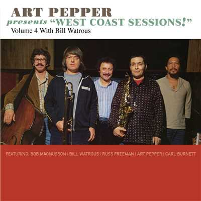 "アルバム/Art Pepper Presents ""West Coast Sessions!"" Volume 4: Bill Watrous/Art Pepper"