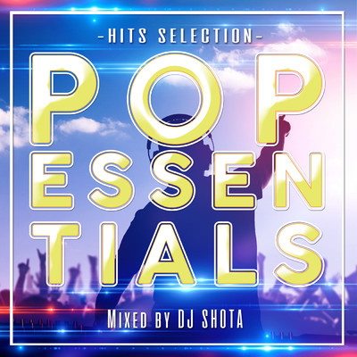 アルバム/POP ESSENTIALS -HITS SELECTION- Mixed by DJ SHOTA/DJ SHOTA