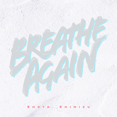 シングル/Breathe Again/清水 翔太