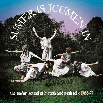 アルバム/Sumer Is Icumen In: The Pagan Sound Of British And Irish Folk 1966-75/Various Artists