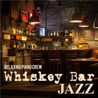 アルバム/Whiskey Bar Jazz/Relaxing Piano Crew