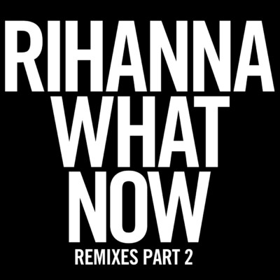 アルバム/What Now (Remixes Part 2)/Rihanna