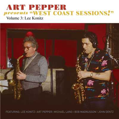 "アルバム/Art Pepper Presents ""West Coast Sessions!"" Volume 3: Lee Konitz/Art Pepper"