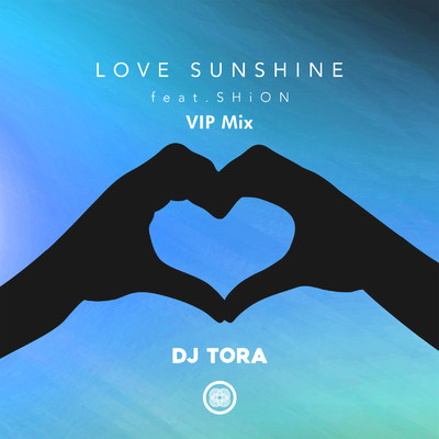 シングル/LOVE SUNSHINE (VIP Mix) [Extended Mix] [feat. SHiON]/DJ TORA