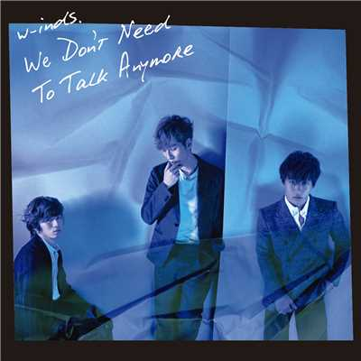 シングル/We Don't Need To Talk Anymore/w-inds.
