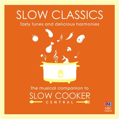 アルバム/Slow Classics: Tasty Tunes And Delicious Harmonies - The Musical Companion To Slow Cooker Central/Tasmanian Symphony Orchestra/デイヴィッド・スタンホープ