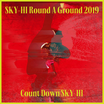 SKY-HI Round A Ground 2019 〜Count Down SKY-HI〜<2019.12.11 @ TOYOSU PIT>/SKY-HI