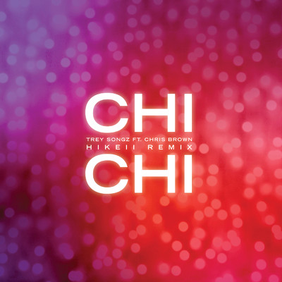 シングル/Chi Chi (feat. Chris Brown) [Hikeii Remix]/Trey Songz