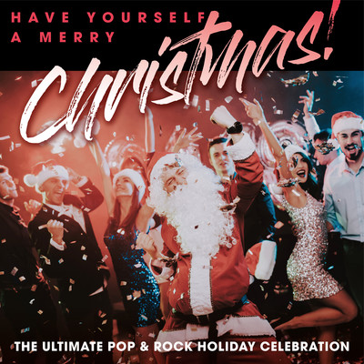 アルバム/Have Yourself A Merry Christmas! The Ultimate Pop & Rock Holiday Party/Various Artists