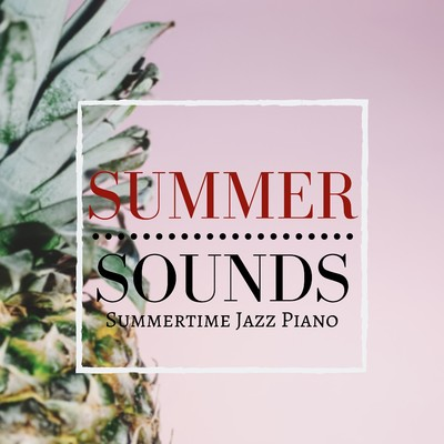 アルバム/Summer Sounds - Summertime Jazz Piano/Relaxing Piano Crew