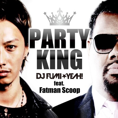 アルバム/PARTY KING (feat. Fatman Scoop)/DJ FUMI★YEAH!