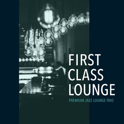 ハイレゾアルバム/First Class Lounge 〜Premium Jazz Lounge Trio〜/Cafe lounge Jazz