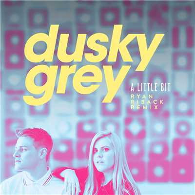 シングル/A Little Bit (Ryan Riback Remix)/Dusky Grey