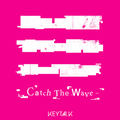 シングル/Catch The Wave/KEYTALK
