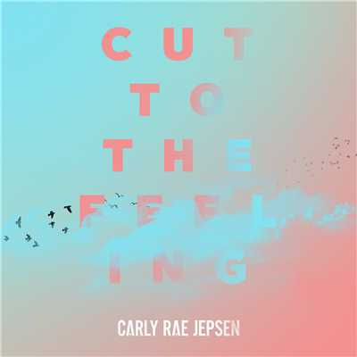 シングル/Cut To The Feeling/Carly Rae Jepsen