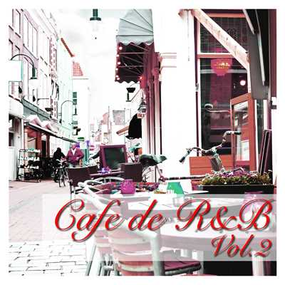 アルバム/Cafe de R&B -大人のカフェBGM- Vol.2/Various Artists
