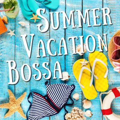 アルバム/Summer Vacation Bossa/Relaxing Piano Crew