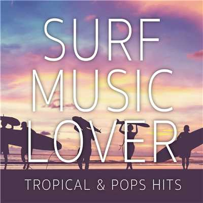 アルバム/SURF MUSIC LOVER-TROPICAL & POPS HITS-/PARTY HITS PROJECT