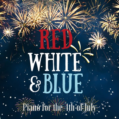 アルバム/Red White & Blue - Piano for the 4th of July/Relaxing Piano Crew