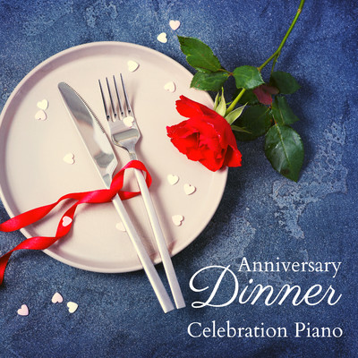 ハイレゾアルバム/Anniversary Dinner - Celebration Piano/Relaxing Piano Crew