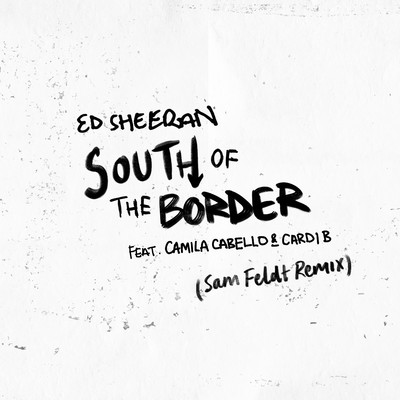 シングル/South of the Border (feat. Camila Cabello & Cardi B) [Sam Feldt Remix]/Ed Sheeran