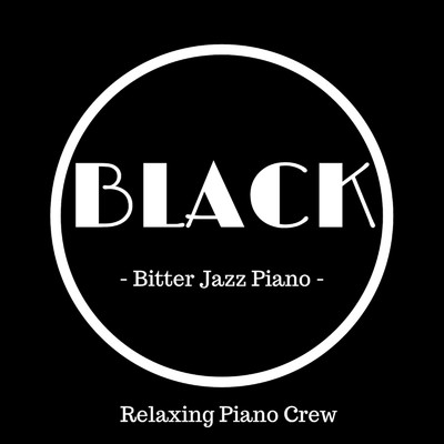 アルバム/Black - Bitter Jazz Piano -/Relaxing Piano Crew