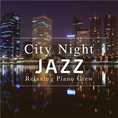 ハイレゾアルバム/City Night Jazz/Relaxing Piano Crew