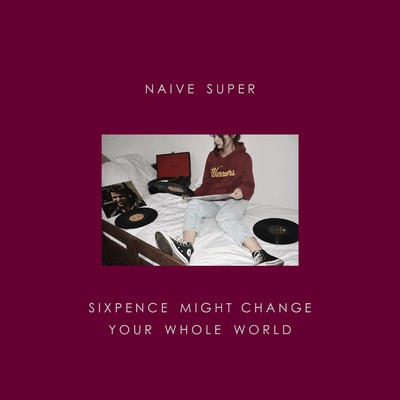 シングル/Sixpence Might Change Your Whole World/Naive Super