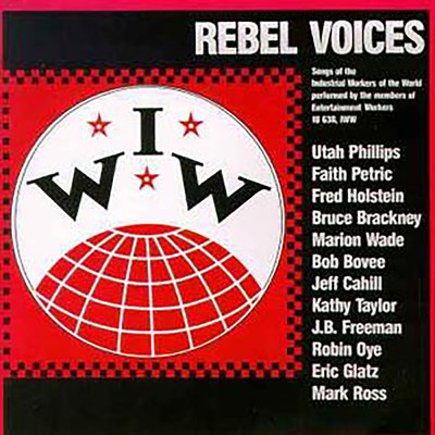 アルバム/IWW Rebel Voices: Songs Of The Industrial Workers Of The World (Live / 1984)/Various Artists