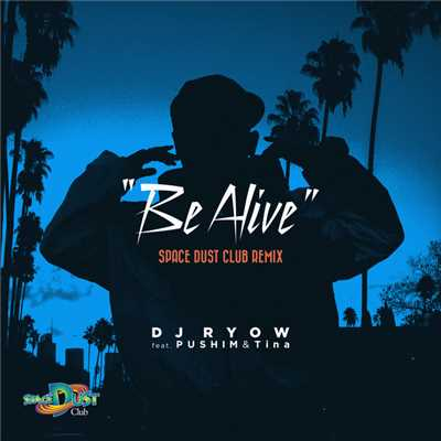Be Alive SPACE DUST CLUB REMIX...