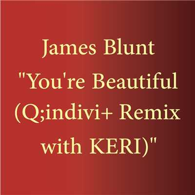着うた®/You're Beautiful (Q;indivi+ Remix with KERI)/James Blunt