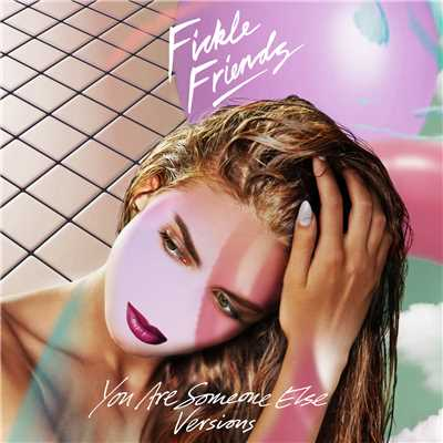 アルバム/You Are Someone Else (Versions)/Fickle Friends