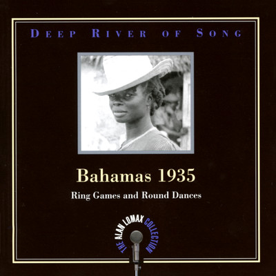 "アルバム/Deep River Of Song: Bahamas 1935, ""Ring Games And Round Dances"" - The Alan Lomax Collection/Various Artists"