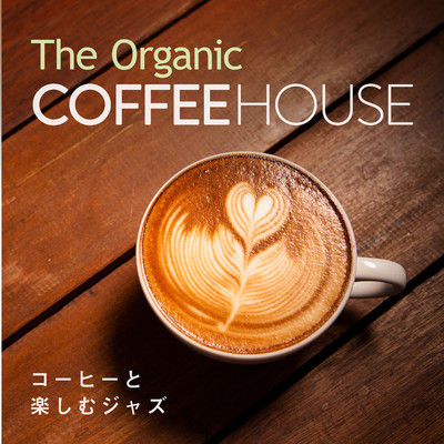 アルバム/The Organic Coffee House 〜コーヒーと楽しむジャズ〜/Relaxing Piano Crew