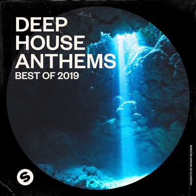 アルバム/Deep House Anthems: Best of 2019 (Presented by Spinnin' Records)/Various Artists