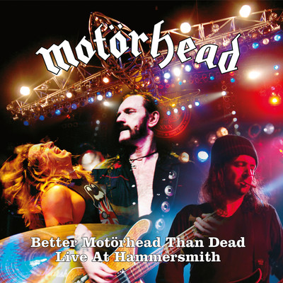 アルバム/Better Motorhead Than Dead (Live At Hammersmith)/Motorhead