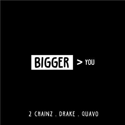 シングル/Bigger Than You (featuring Drake, Quavo)/2 Chainz