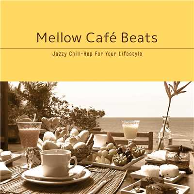 アルバム/Mellow Cafe Beats〜 ゆったり寛ぎの贅沢Afternoon Chill/Cafe lounge resort