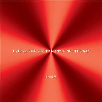 アルバム/Love Is Bigger Than Anything In Its Way - EP (Remixes)/U2