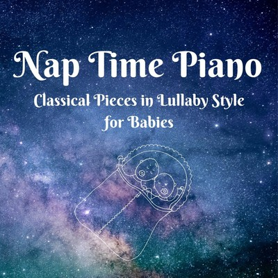 ハイレゾアルバム/Nap Time Piano - Classical Pieces in Lullaby Style For Babies/Dream House