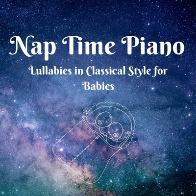 アルバム/Nap Time Piano - Lullabies in Classical Style for Babies/Dream House