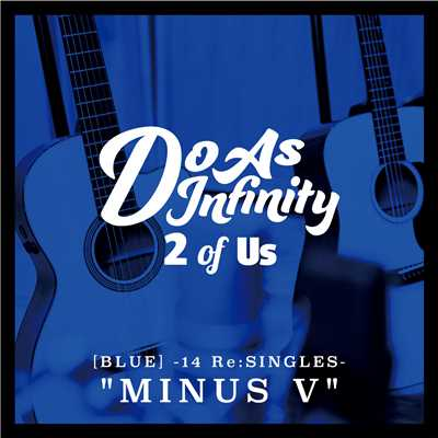"アルバム/2 of Us [BLUE] -14 Re:SINGLES- ""MINUS V""/Do As Infinity"
