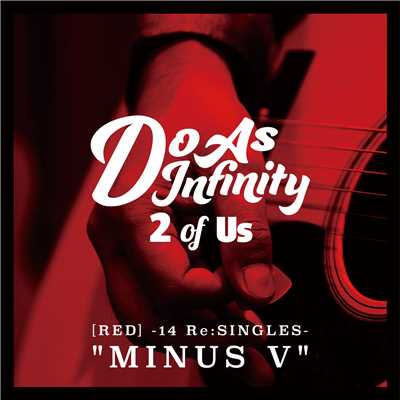 "アルバム/2 of Us [RED] -14 Re:SINGLES- ""MINUS V""/Do As Infinity"