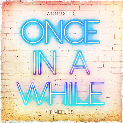 シングル/Once In a While (Acoustic)/Timeflies