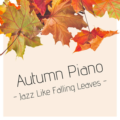 ハイレゾアルバム/Autumn Piano - Jazz Like Falling Leaves/Relaxing Piano Crew