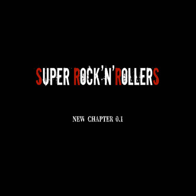 NEW CHAPTER 0.1/SUPER ROCK'N'ROLLERS