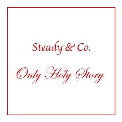 シングル/Only Holy Story/Steady&Co.