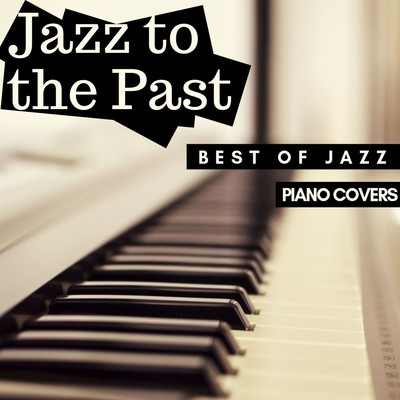 アルバム/Jazz to the Past: Best of Jazz Standards in Piano Covers/Eximo Blue